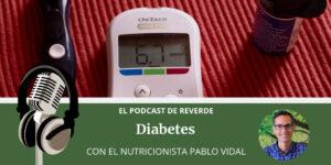 dieta para la diabetes - podcast reverde - dietista - nutricionista - pablo vidal