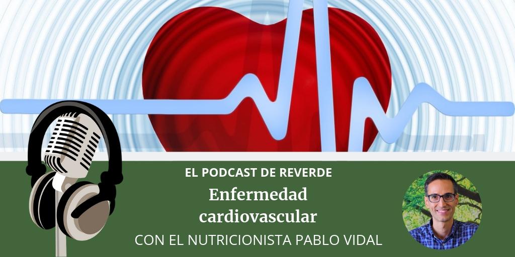 dieta - enfermedad cardiovascular - podcast reverde - dietista - nutricionista - pablo vidal 2